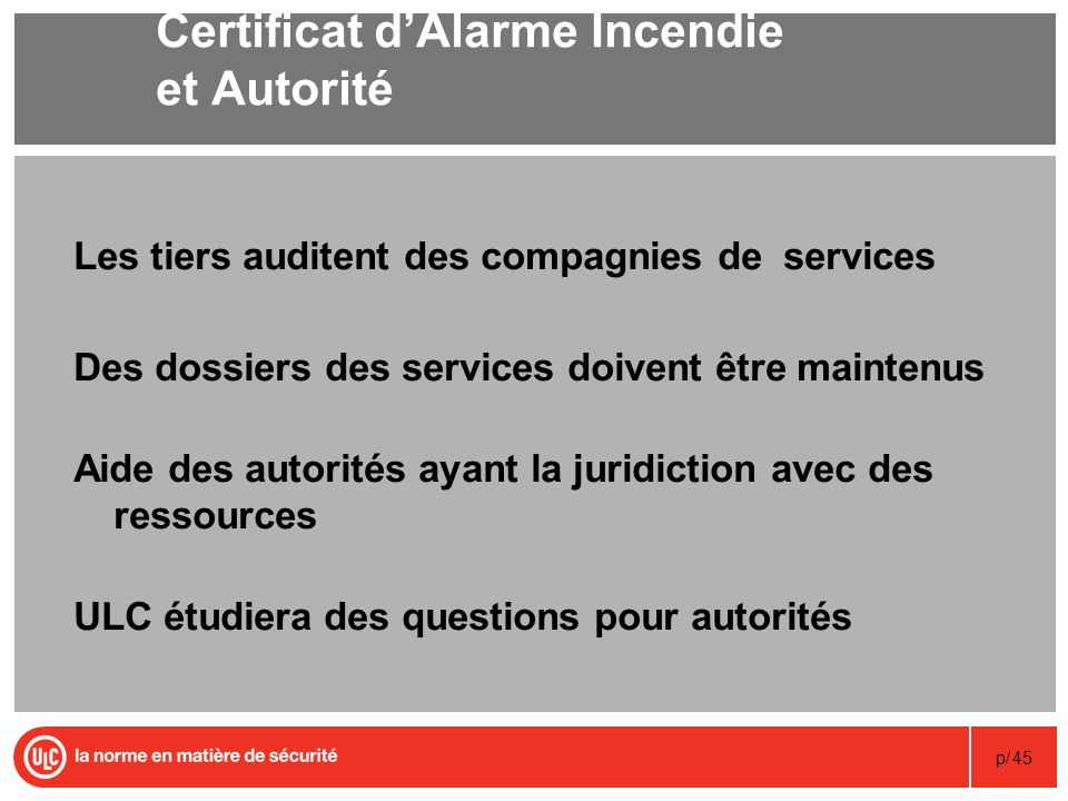 p/45 Certificat dAlarme Incendie et Autorité Les tiers auditent des compagnies de services Des dossiers des services doivent être maintenus Aide des a