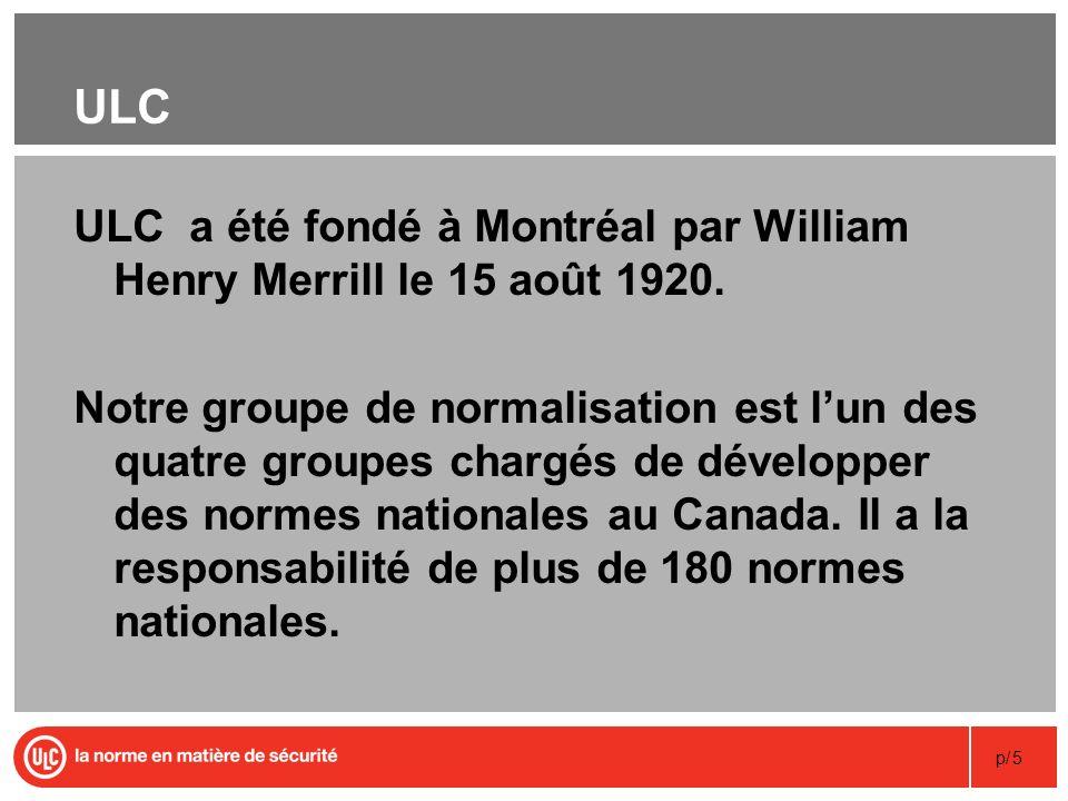 p/5 ULC ULC a été fondé à Montréal par William Henry Merrill le 15 août 1920. Notre groupe de normalisation est lun des quatre groupes chargés de déve