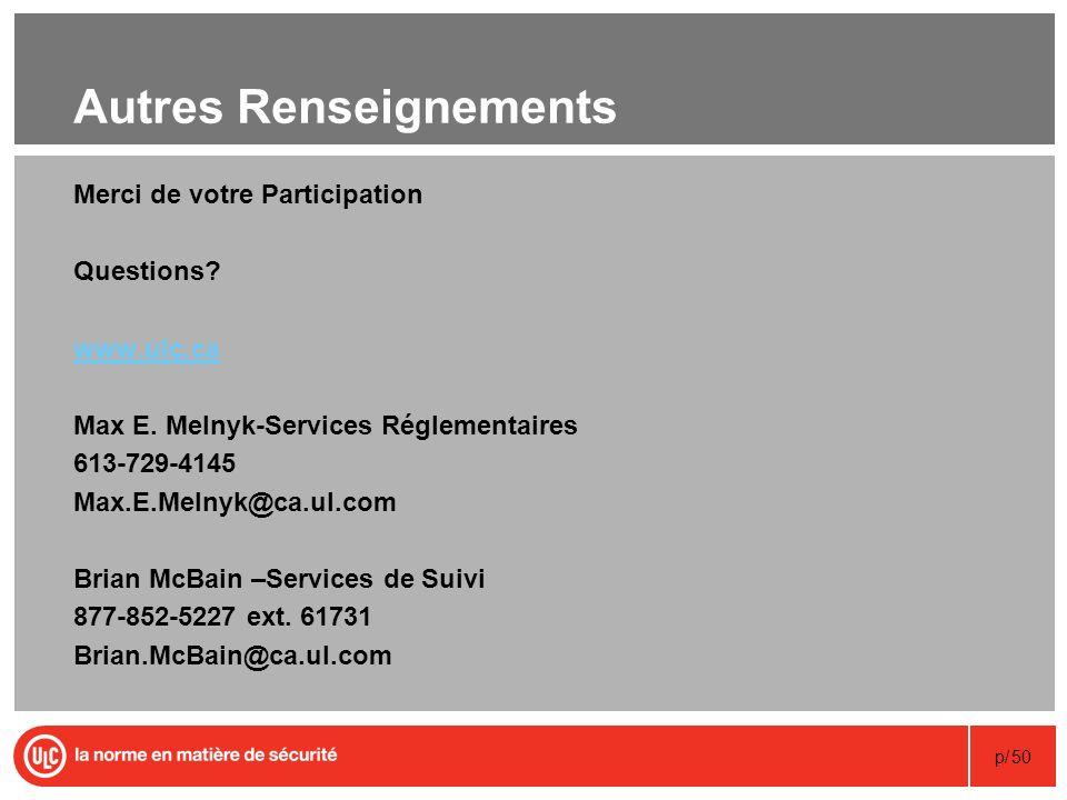 p/50 Autres Renseignements Merci de votre Participation Questions? www.ulc.ca Max E. Melnyk-Services Réglementaires 613-729-4145 Max.E.Melnyk@ca.ul.co