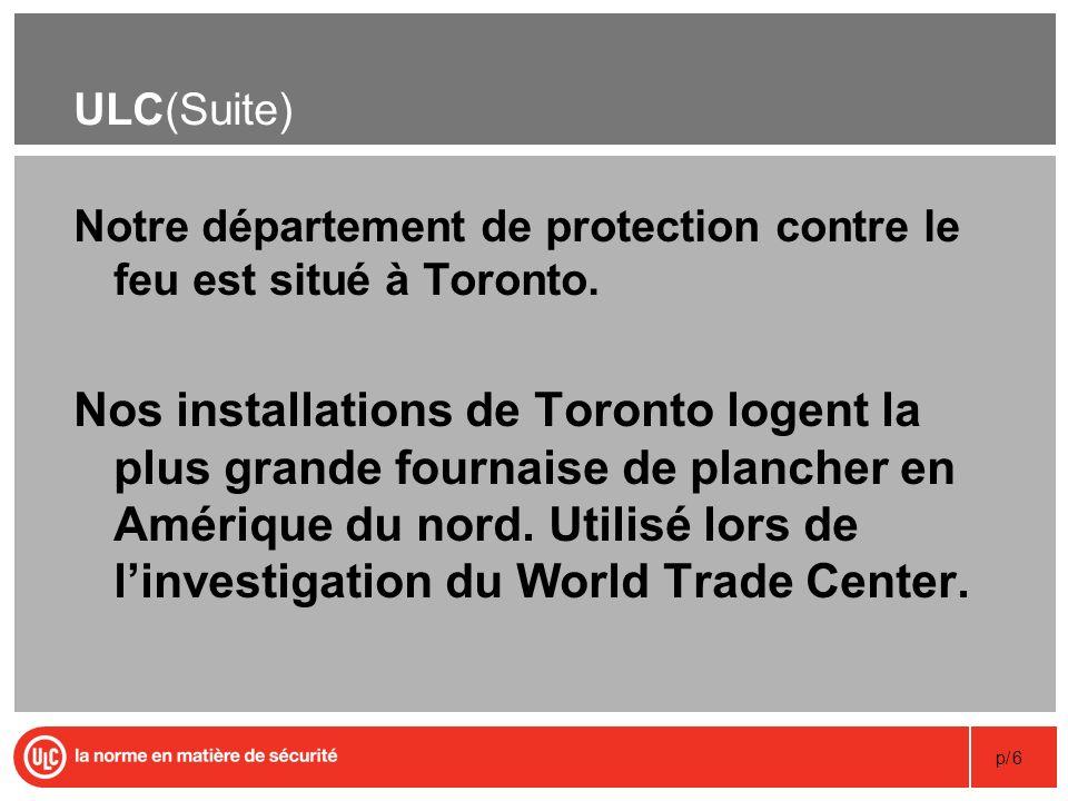 p/6 ULC(Suite) Notre département de protection contre le feu est situé à Toronto. Nos installations de Toronto logent la plus grande fournaise de plan