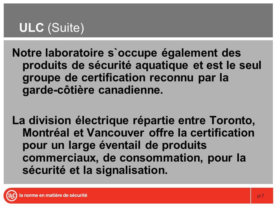p/18 La marque ULC Cette marque est nationalement identifiée pour beaucoup de catégories spécifiques de produit, y compris des produits de matériaux de construction et de protection contre les incendies et de suppression.à des produits destinés aux marchés canadien et américain.