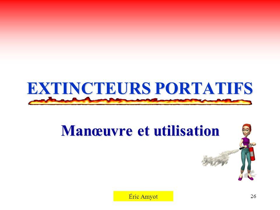 Pierre Rémillard26 EXTINCTEURS PORTATIFS Manœuvre et utilisation Éric Amyot