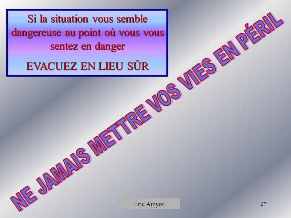 Pierre Rémillard27 Si la situation vous semble dangereuse au point où vous vous sentez en danger EVACUEZ EN LIEU SÛR Éric Amyot