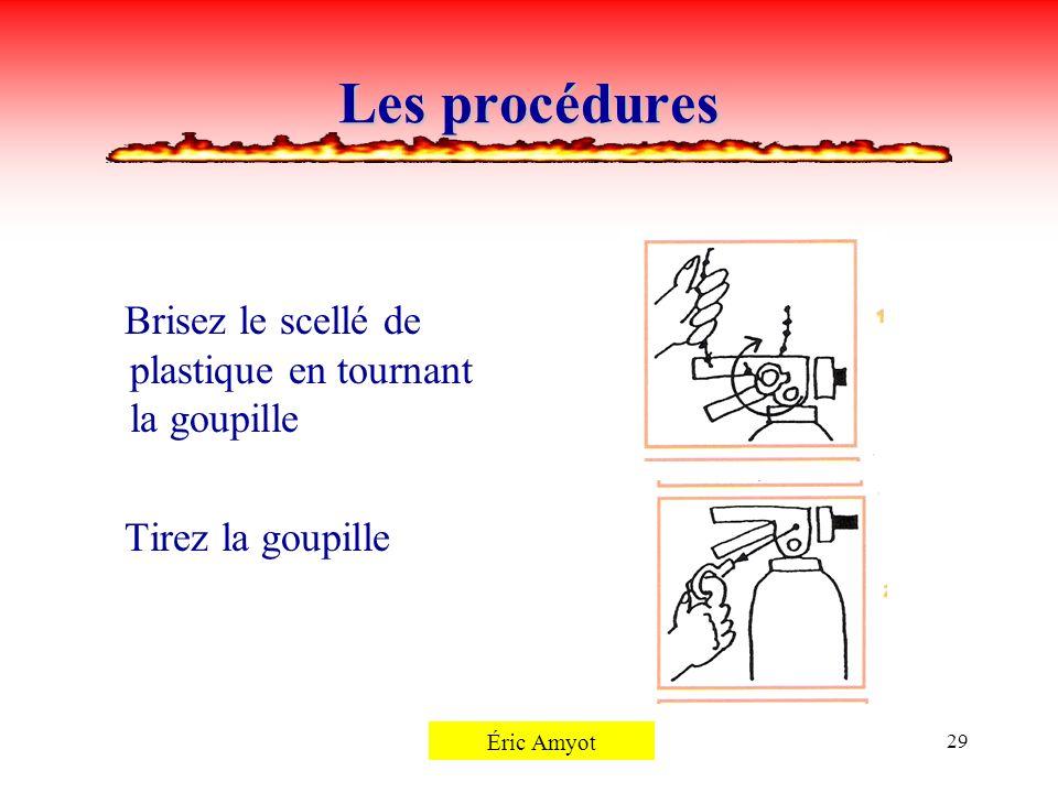 Pierre Rémillard29 Les procédures Brisez le scellé de plastique en tournant la goupille Tirez la goupille Éric Amyot