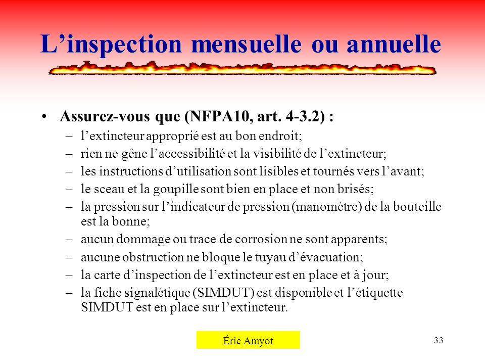 Pierre Rémillard33 Linspection mensuelle ou annuelle Assurez-vous que (NFPA10, art. 4-3.2) : –lextincteur approprié est au bon endroit; –rien ne gêne