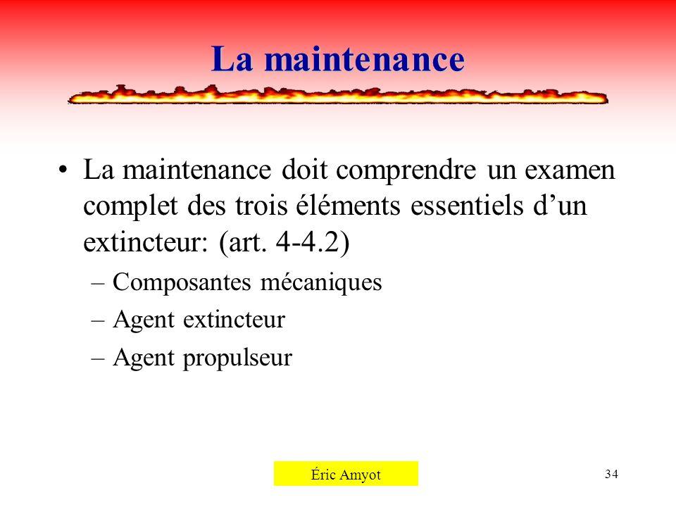 Pierre Rémillard34 La maintenance La maintenance doit comprendre un examen complet des trois éléments essentiels dun extincteur: (art. 4-4.2) –Composa