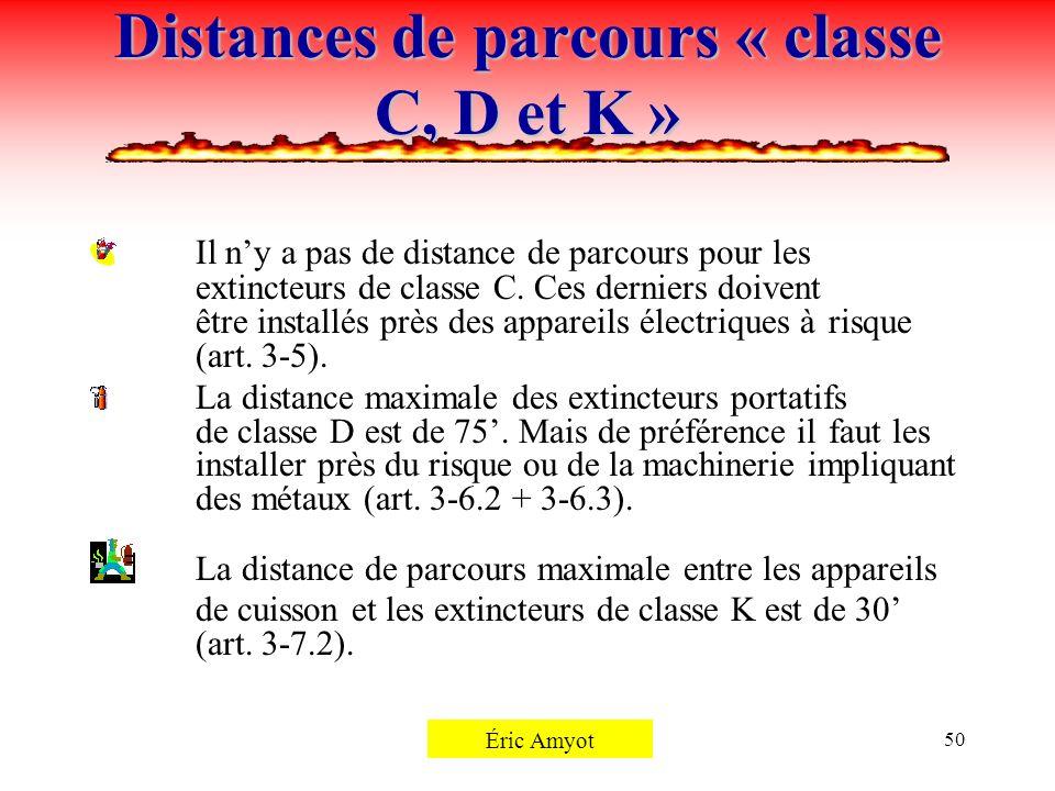 Pierre Rémillard50 Distances de parcours « classe C, D et K » Il ny a pas de distance de parcours pour les extincteurs de classe C. Ces derniers doive