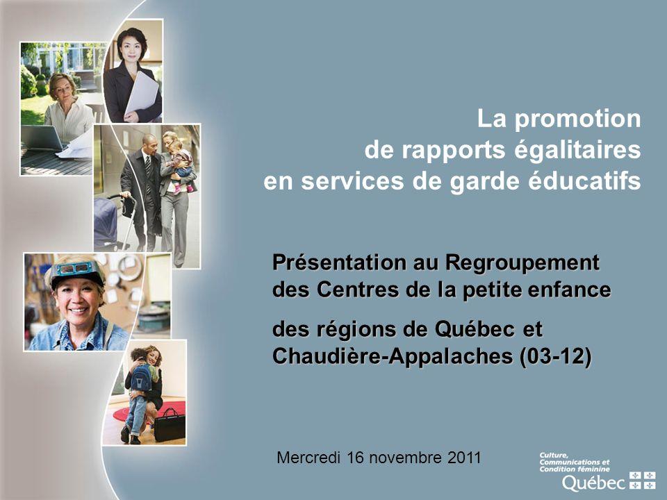 La promotion de rapports égalitaires en services de garde éducatifs Présentation au Regroupement des Centres de la petite enfance des régions de Québe