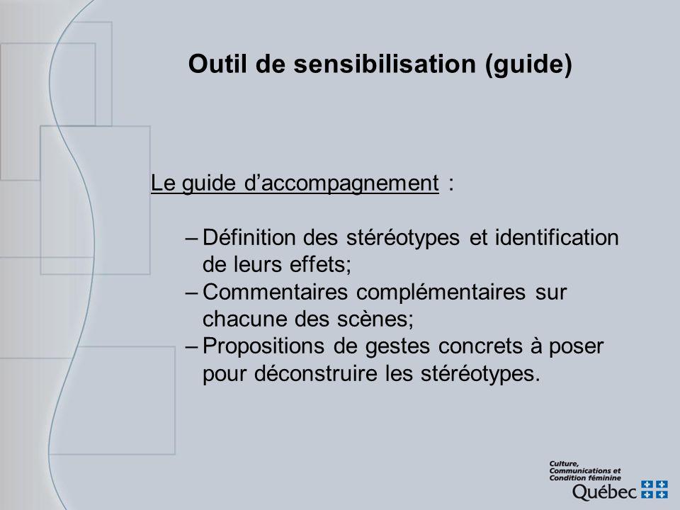 Outil de sensibilisation (guide) Le guide daccompagnement : –Définition des stéréotypes et identification de leurs effets; –Commentaires complémentair