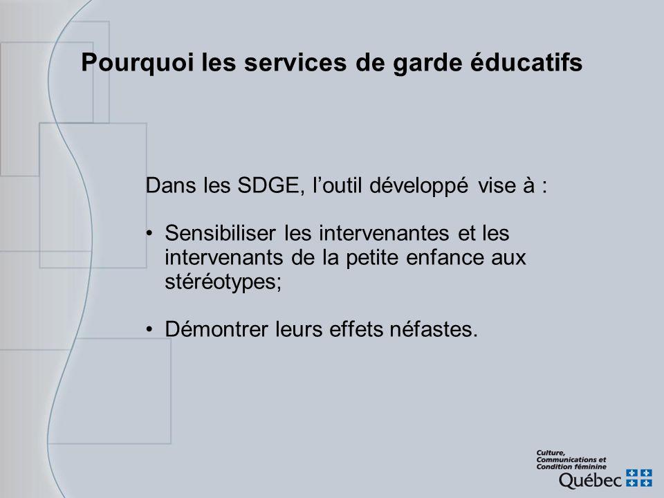 Pourquoi les services de garde éducatifs Dans les SDGE, loutil développé vise à : Sensibiliser les intervenantes et les intervenants de la petite enfa