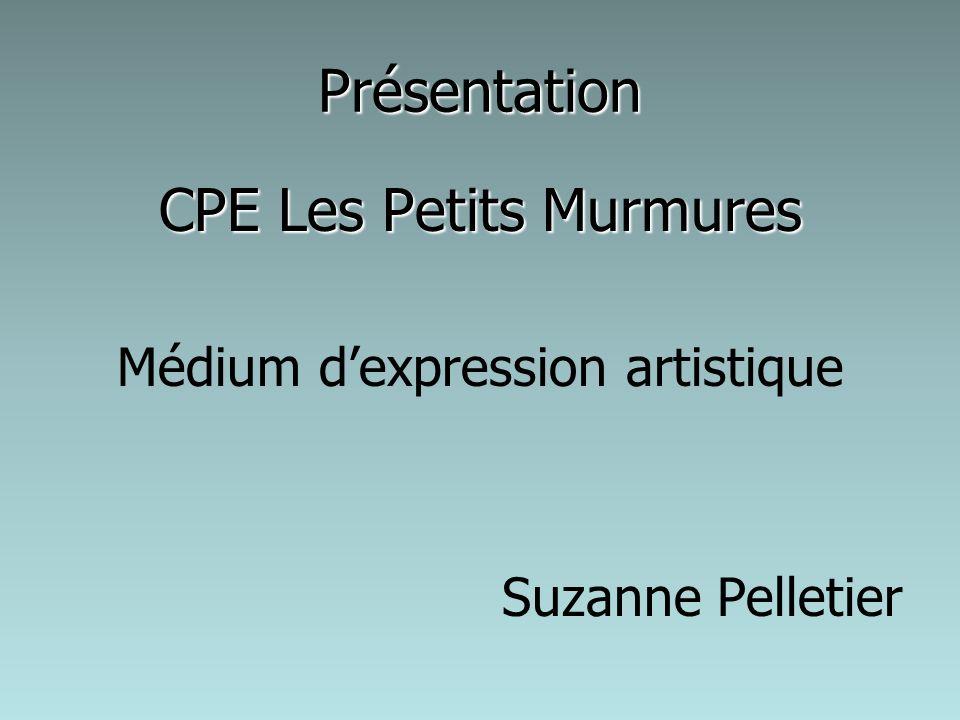 Présentation CPE Les Petits Murmures Médium dexpression artistique Suzanne Pelletier