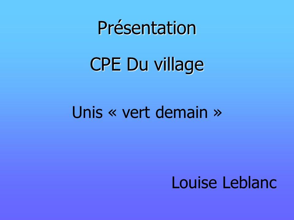 Présentation CPE Du village Unis « vert demain » Louise Leblanc