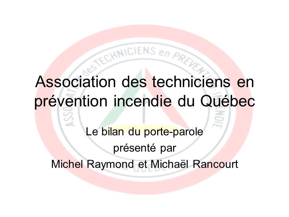 Association des techniciens en prévention incendie du Québec Le bilan du porte-parole présenté par Michel Raymond et Michaël Rancourt