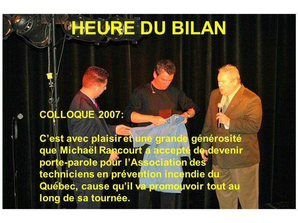 HEURE DU BILAN COLLOQUE 2007: Cest avec plaisir et une grande générosité que Michaël Rancourt a accepté de devenir porte-parole pour lAssociation des techniciens en prévention incendie du Québec, cause quil va promouvoir tout au long de sa tournée.