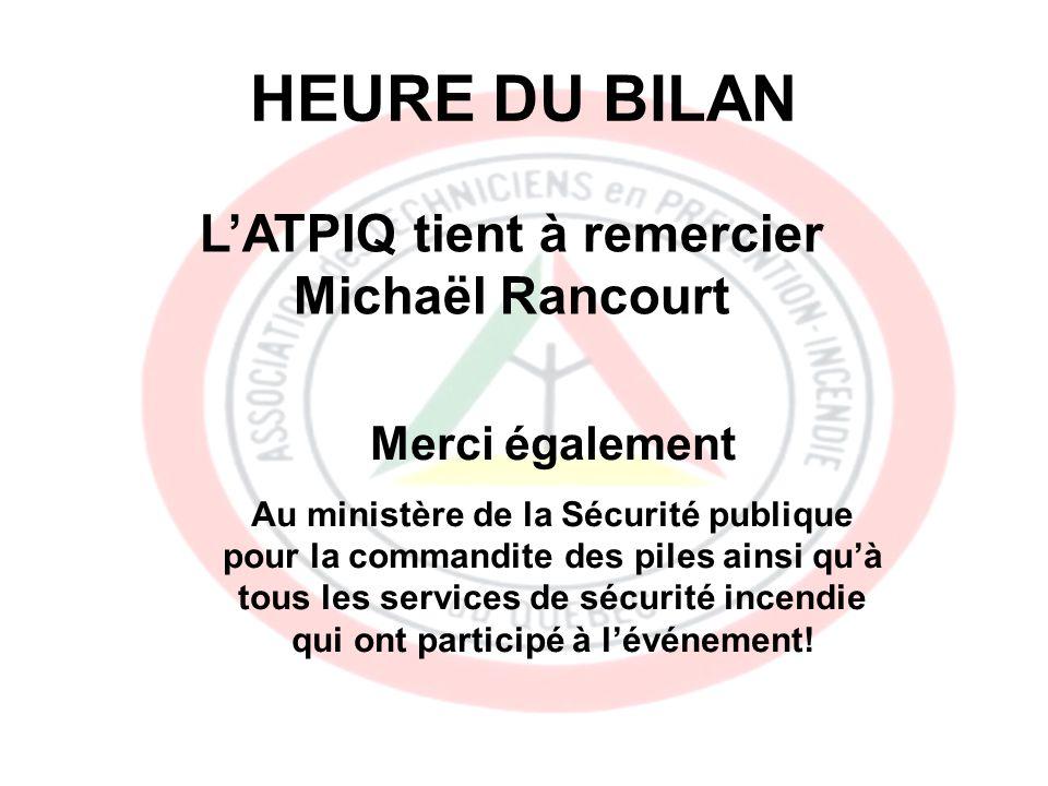 LATPIQ tient à remercier Michaël Rancourt Merci également Au ministère de la Sécurité publique pour la commandite des piles ainsi quà tous les services de sécurité incendie qui ont participé à lévénement!