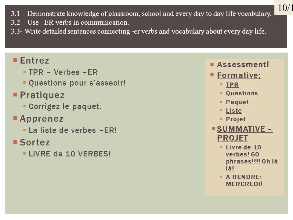Entrez TPR – Verbes –ER Frappez les mains! Pratiquez Corrigez le paquet. Le livre – page 90 – 93! – PETITS TABLEAUX! Apprenez La liste de verbes –ER!
