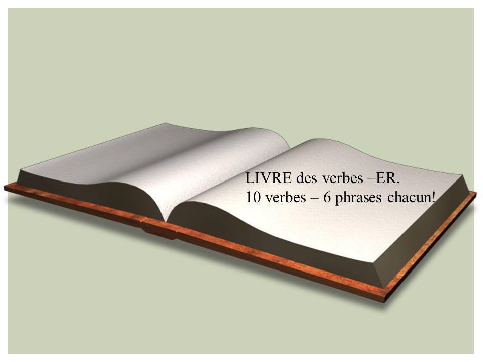 Entrez TPR – Verbes –ER Questions pour sasseoir! Pratiquez Corrigez le paquet. Apprenez La liste de verbes –ER! Sortez LIVRE de 10 VERBES! Assessment!