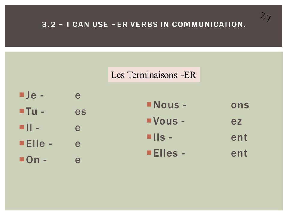 Entrez TPR – Verbes –ER Pratiquez CHANSON! Corrigez la feuille de verbes! Ajoutez AIMER! Apprenez Finissez la pages des notes! PAQUET Sortez PAQUET As