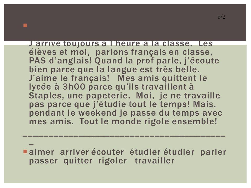 Au lycée Rogers, j____ le français. J_____ beaucoup le cours. Cest très intéressant. J_____ toujours à lheure à la classe. Les élèves et moi, _____ fr