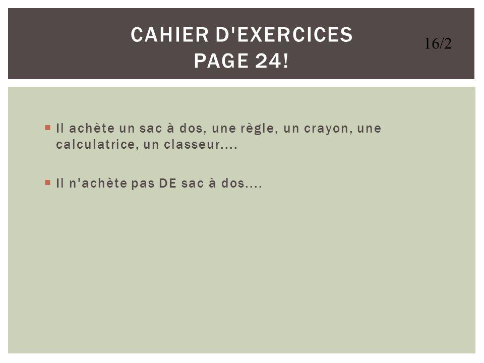Page 94 #23 - PARLEZ #24 - ECRIVEZ dans le cahier!!!!!!! PAGE 89 #11 - Répondez à MES questions!!!!! DANS LE LIVRE! 16/2