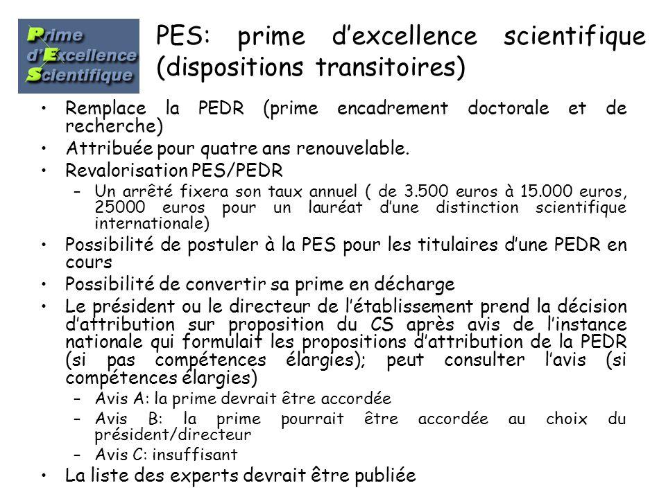 PES: prime dexcellence scientifique (dispositions transitoires) Remplace la PEDR (prime encadrement doctorale et de recherche) Attribuée pour quatre a