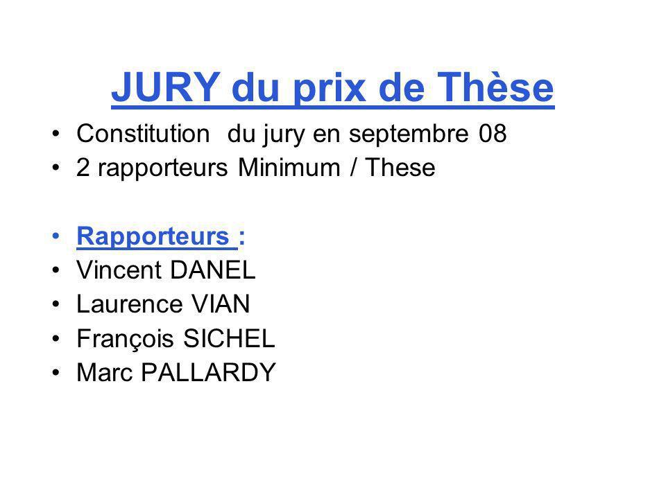 JURY du prix de Thèse Constitution du jury en septembre 08 2 rapporteurs Minimum / These Rapporteurs : Vincent DANEL Laurence VIAN François SICHEL Mar