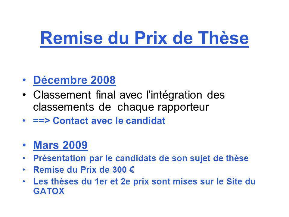 Remise du Prix de Thèse Décembre 2008 Classement final avec lintégration des classements de chaque rapporteur ==> Contact avec le candidat Mars 2009 P