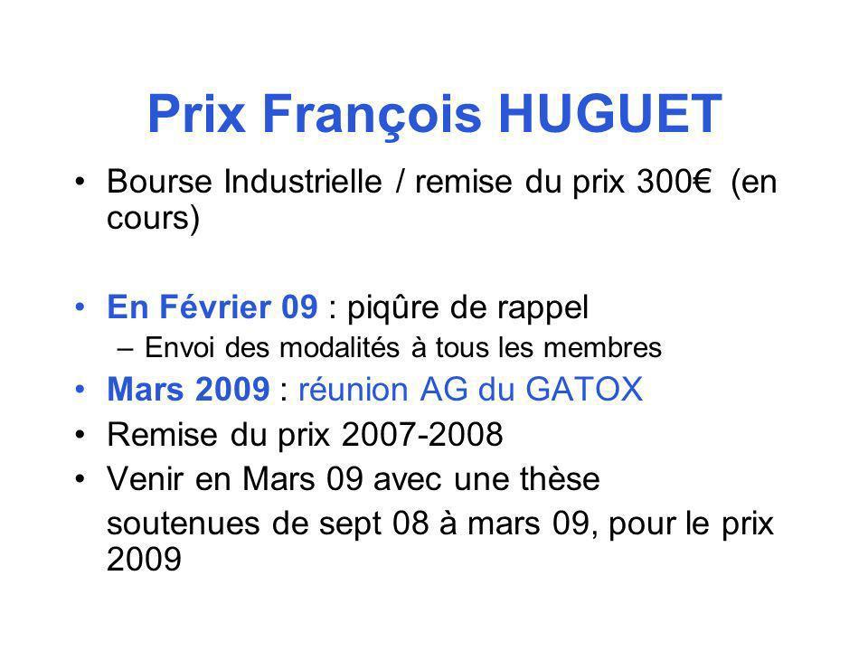 Prix François HUGUET Bourse Industrielle / remise du prix 300 (en cours) En Février 09 : piqûre de rappel –Envoi des modalités à tous les membres Mars