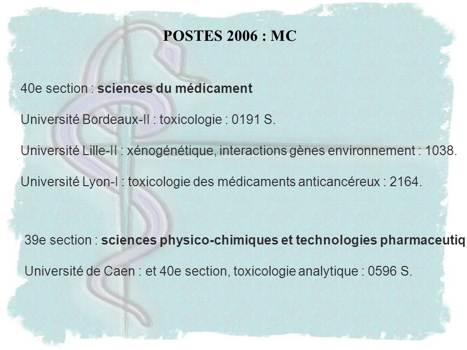 POSTES 2006 : MC 39e section : sciences physico-chimiques et technologies pharmaceutiques Université de Caen : et 40e section, toxicologie analytique : 0596 S.