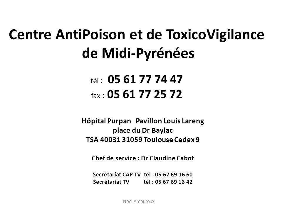 Centre AntiPoison et de ToxicoVigilance de Midi-Pyrénées tél : 05 61 77 74 47 fax : 05 61 77 25 72 Hôpital Purpan Pavillon Louis Lareng place du Dr Ba