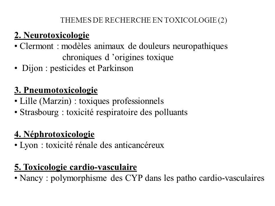 THEMES DE RECHERCHE EN TOXICOLOGIE (2) 2. Neurotoxicologie Clermont : modèles animaux de douleurs neuropathiques chroniques d origines toxique Dijon :