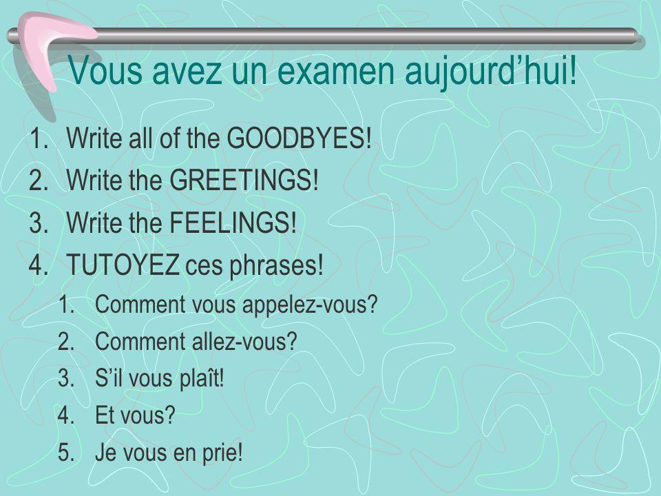 Vous avez un examen aujourdhui.1.Write all of the GOODBYES.