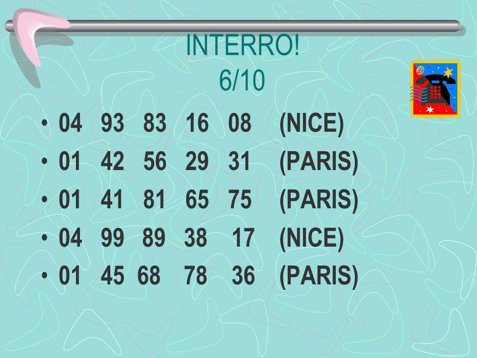 INTERRO de téléphone PRATIQUE! 6/10 01 42 99 89 10 (PARIS) 04 98 88 52 61 (NICE) 01 41 81 62 72 (PARIS) 01 48 221305 (PARIS) 04 91 3415 55(NICE) PLUS