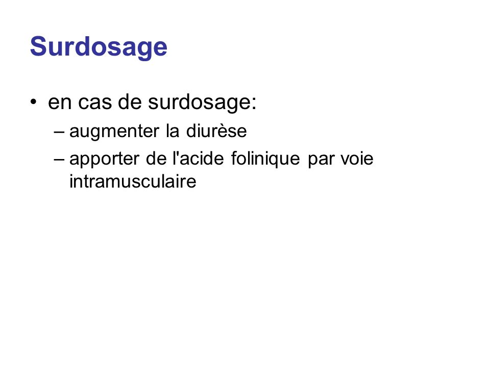 Surdosage en cas de surdosage: –augmenter la diurèse –apporter de l'acide folinique par voie intramusculaire