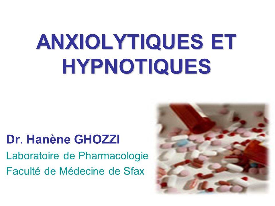 ANXIOLYTIQUES ET HYPNOTIQUES Dr. Hanène GHOZZI Laboratoire de Pharmacologie Faculté de Médecine de Sfax