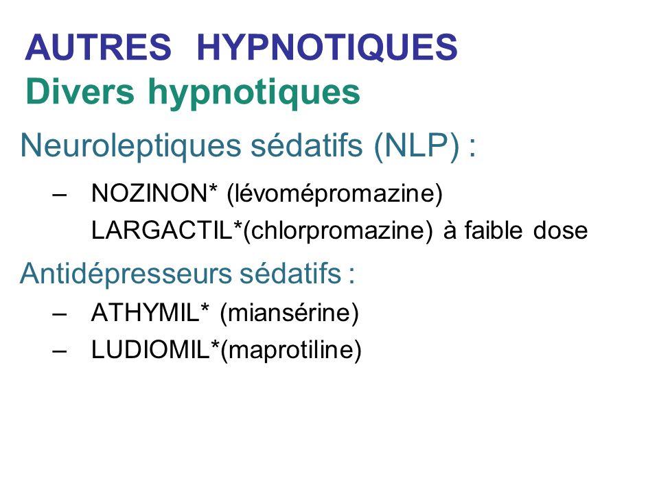 AUTRES HYPNOTIQUES Divers hypnotiques Neuroleptiques sédatifs (NLP) : –NOZINON* (lévomépromazine) LARGACTIL*(chlorpromazine) à faible dose Antidépress