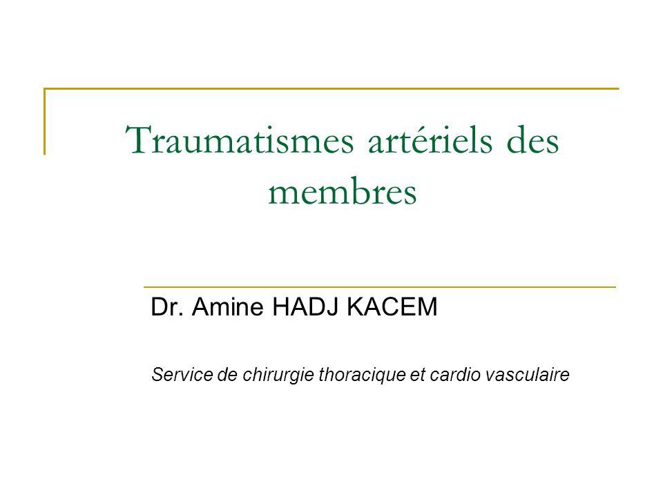Traumatismes artériels des membres Dr. Amine HADJ KACEM Service de chirurgie thoracique et cardio vasculaire