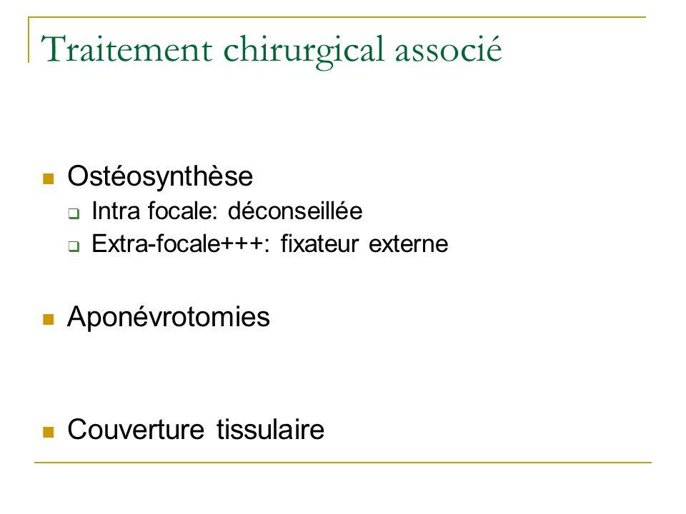 Traitement chirurgical associé Ostéosynthèse Intra focale: déconseillée Extra-focale+++: fixateur externe Aponévrotomies Couverture tissulaire