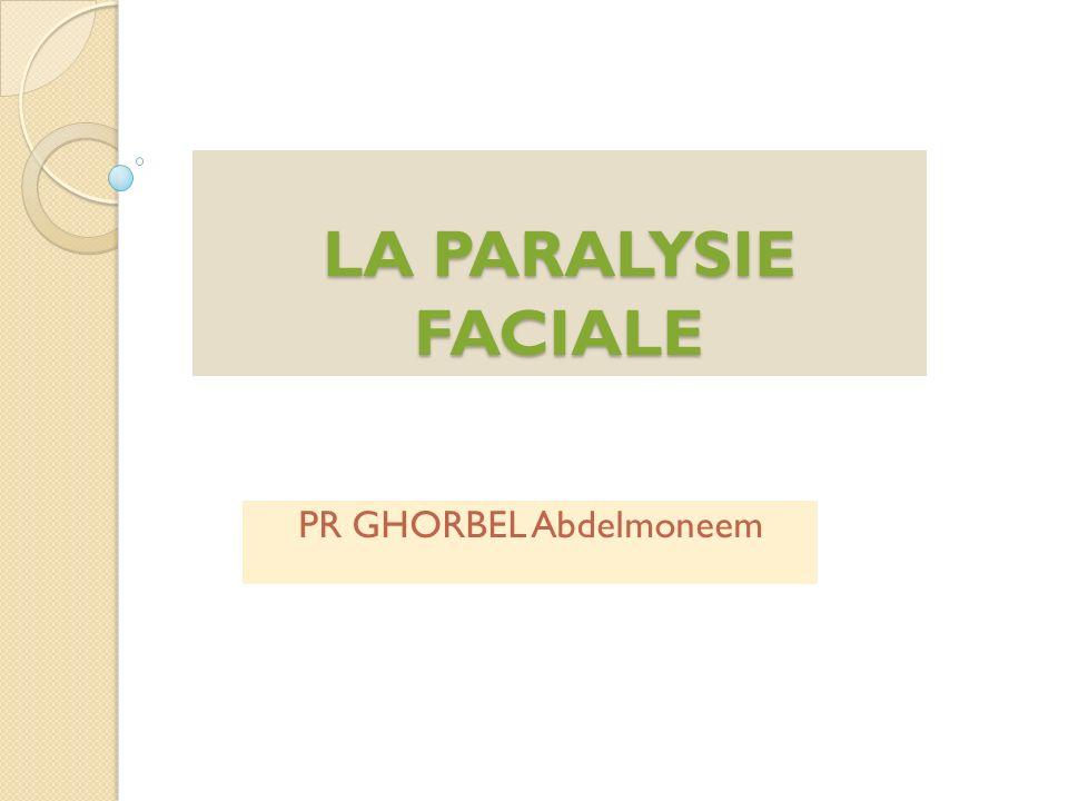 LA PARALYSIE FACIALE PR GHORBEL Abdelmoneem