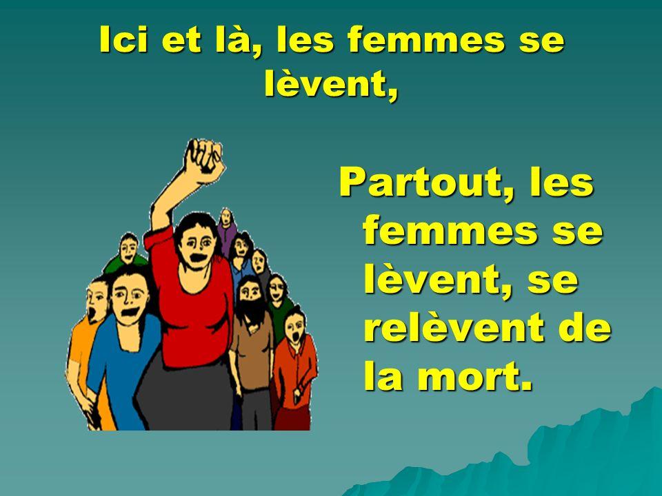 Ici et là, les femmes se lèvent, Partout, les femmes se lèvent, se relèvent de la mort.