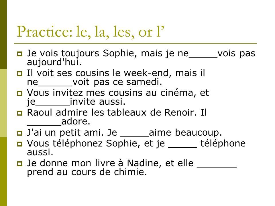Practice: le, la, les, or l Je vois toujours Sophie, mais je ne_____vois pas aujourd hui.