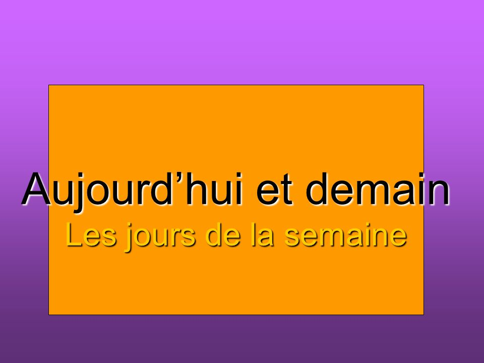 Heute und morgen Wochentage Aujourdhui et demain Les jours de la semaine