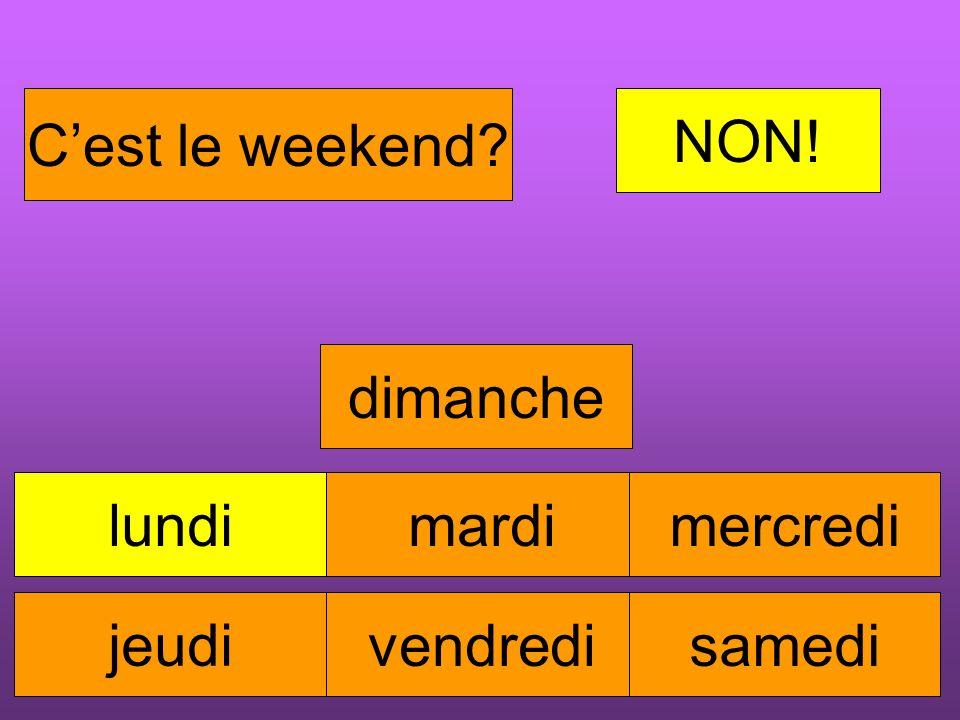 lundimardimercredi jeudi vendredisamedi dimanche Cest le weekend? NON!