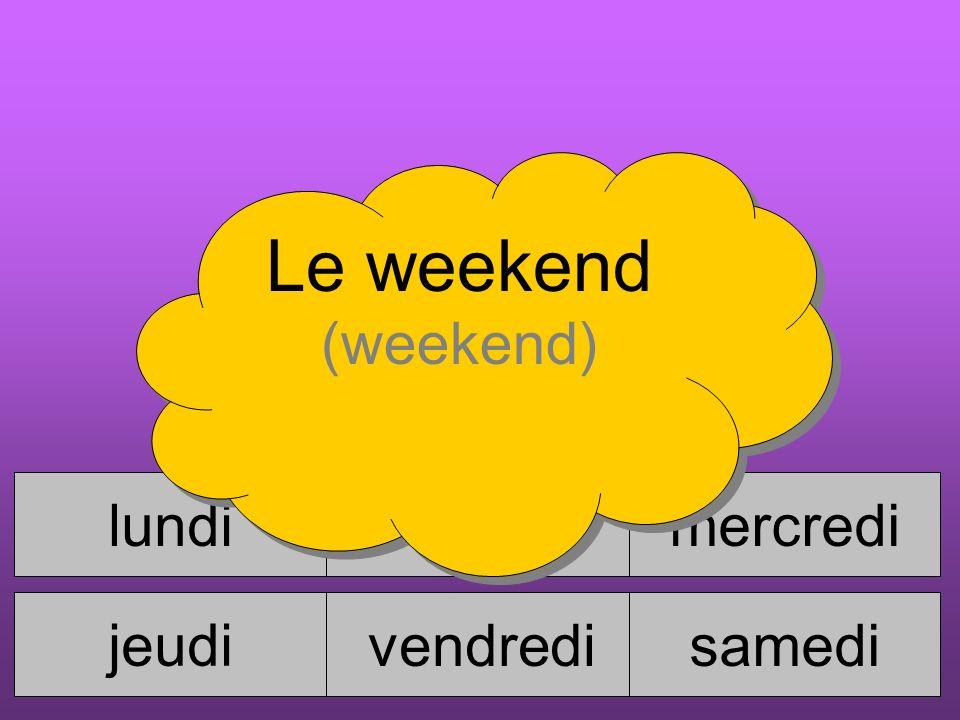 lundimardimercredi jeudi vendredisamedi dimanche Le weekend (weekend)