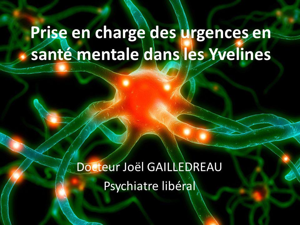 Prise en charge des urgences en santé mentale dans les Yvelines Docteur Joël GAILLEDREAU Psychiatre libéral