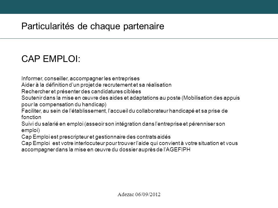 Adezac 06/09/2012 Particularités de chaque partenaire CAP EMPLOI: Informer, conseiller, accompagner les entreprises Aider à la définition dun projet d