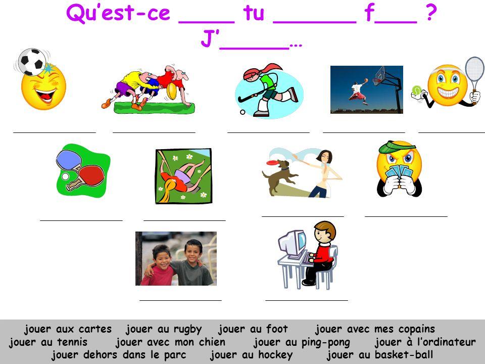 Quest-ce que tu aimes faire avec tes copains? 1)Jaime jouer au foot. 2)Jaime jouer au rugby 3)Jaime jouer au basket-ball. 4)Jaime jouer au hockey. 5)J