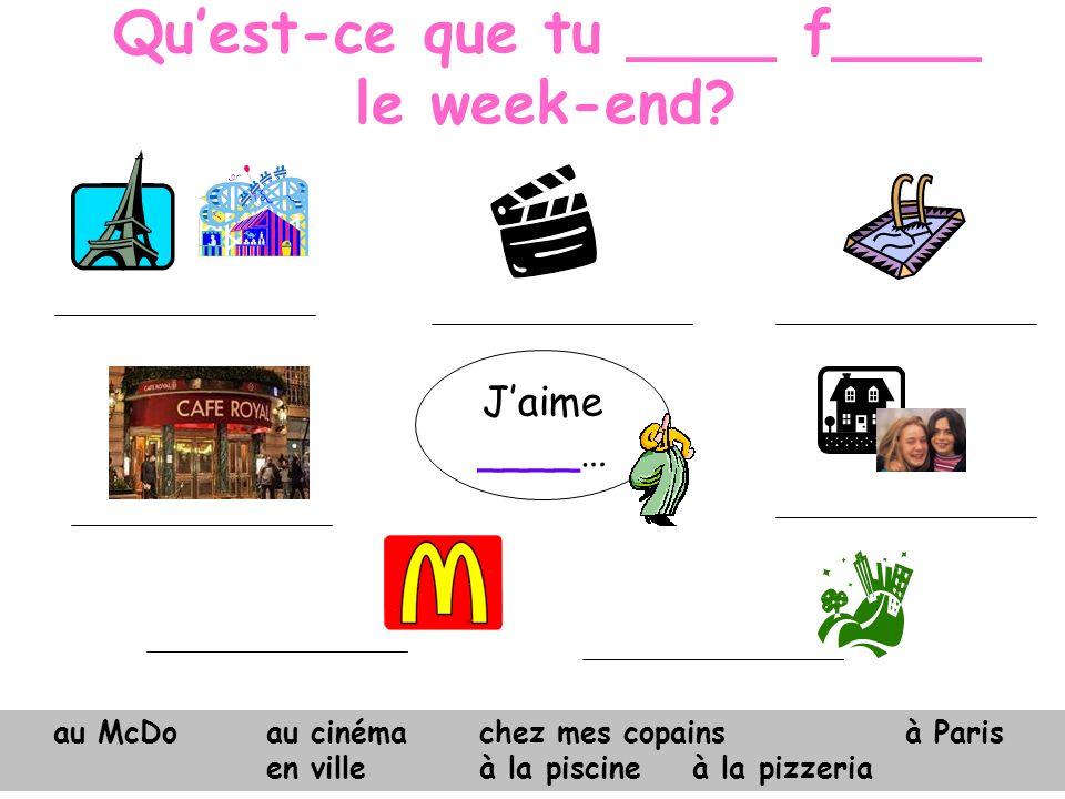 Jaime aller… Quest-ce que tu aimes f____ le week-end?