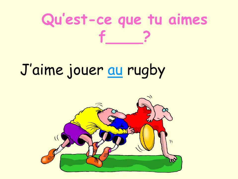 Jaime jouer au rugby Quest-ce que tu aimes f____?