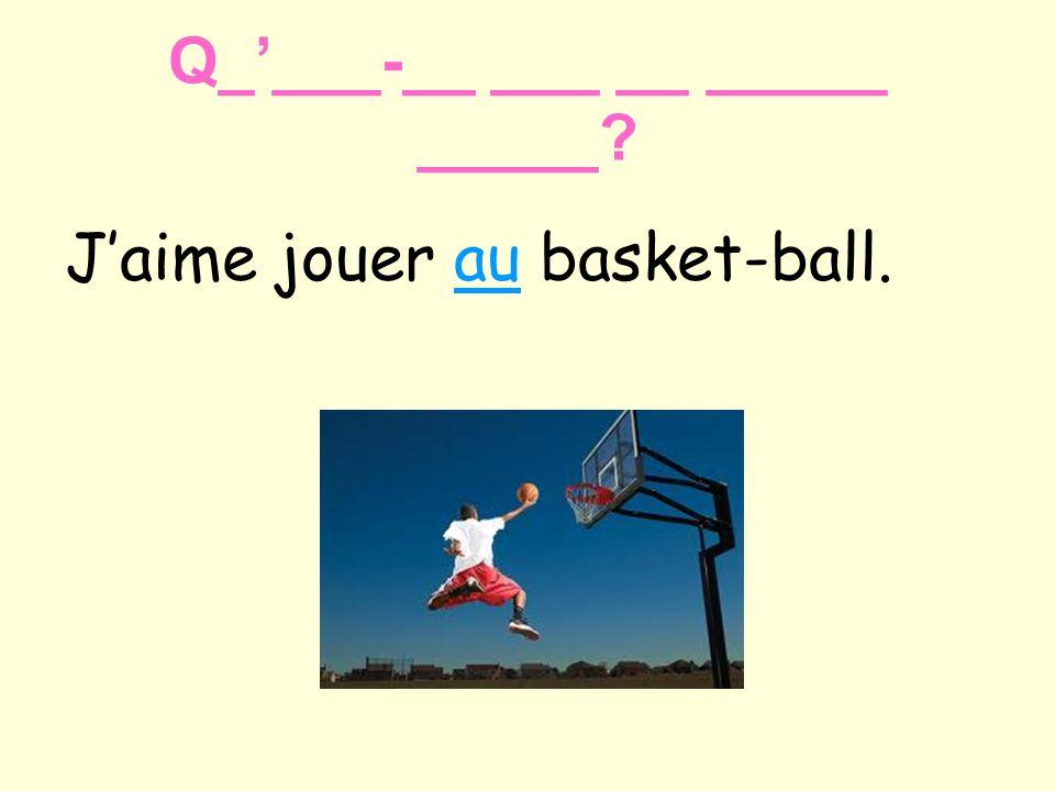 Q____-__ ___ __ _____ _____? Jaime jouer au basket-ball.